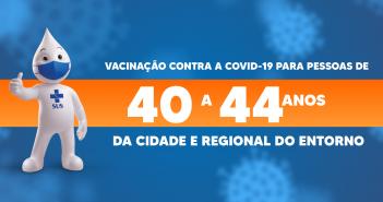 Vacinação contra a Covid-19 para pessoas de 40 a 44 anos